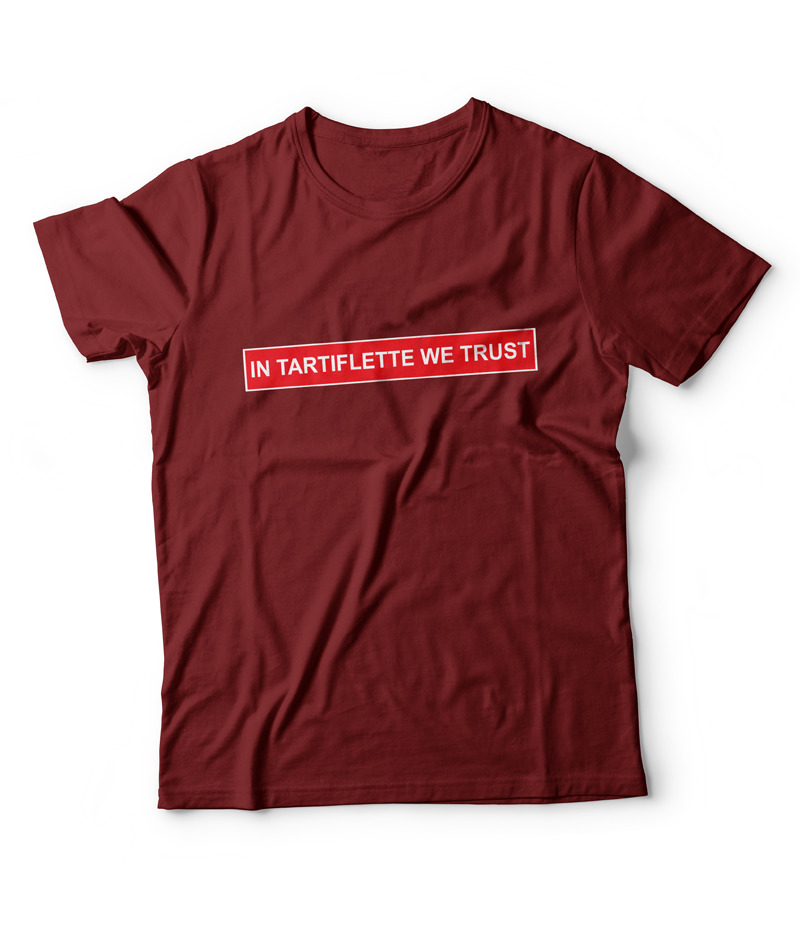 T'shirt In Tartiflette We Trust